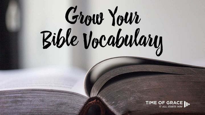 Grow Your Vocabulary: Devotions From Time Of Grace