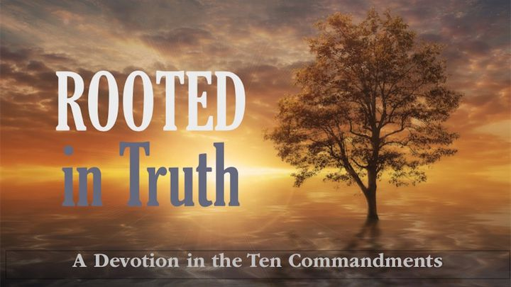 Rooted In Truth: A Devotion In The Ten Commandments