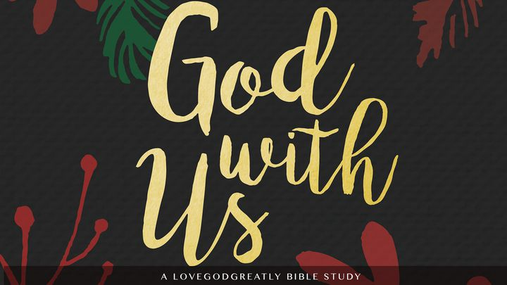 Love God Greatly: God With Us
