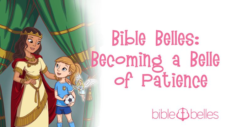Bible Belles: Becoming A Belle Of Patience