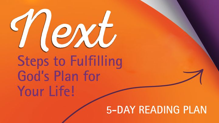 Next Steps To Fulfilling God's Plan For Your Life!