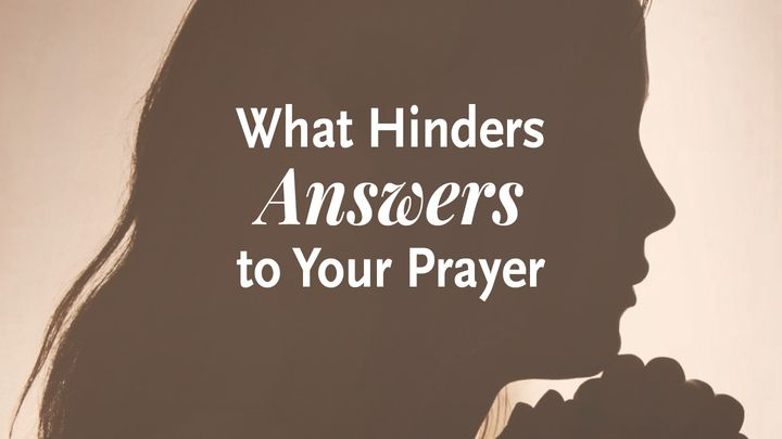 What Hinders Answers To Your Prayer