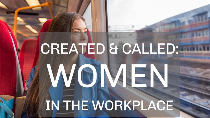 Created And Called: Women In The Workplace