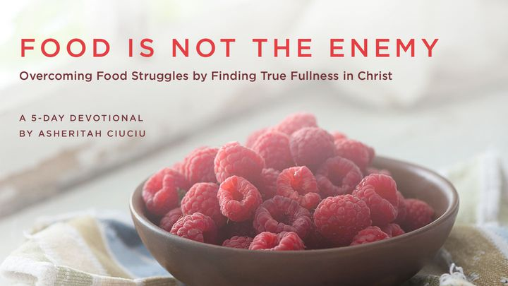 Food Is Not The Enemy: Overcoming Food Struggles
