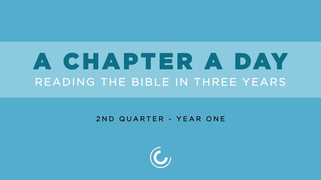 A Chapter A Day: Reading The Bible In 3 Years (Year 1, Quarter 2)