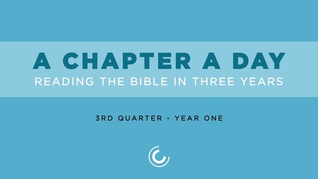 A Chapter A Day: Reading The Bible In 3 Years (Year 1, Quarter 3)