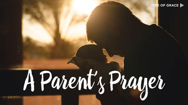 A Parent's Prayer: Devotions From Time Of Grace