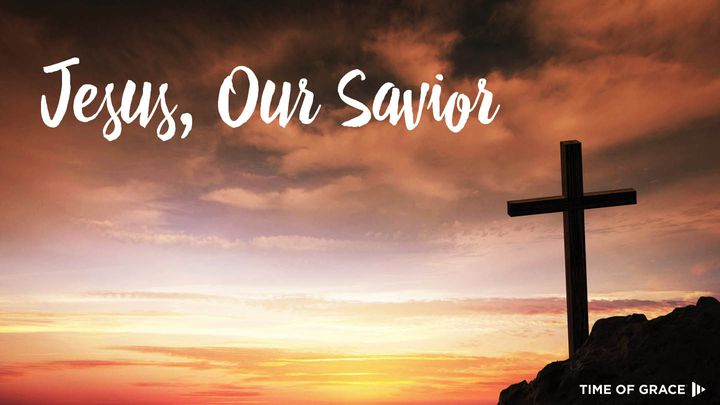 Jesus, Our Savior: Lenten Devotions From Time Of Grace