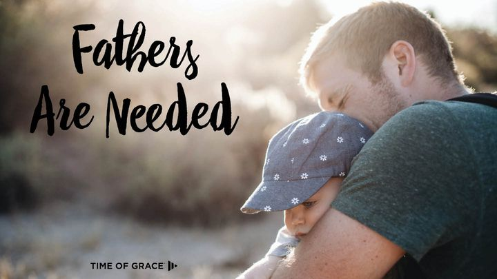 Fathers Are Needed: Devotions From Time Of Grace
