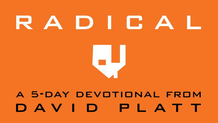Radical: A 5-Day Devotional By David Platt