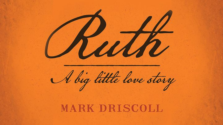 Ruth: A Big Little Love Story By Mark Driscoll