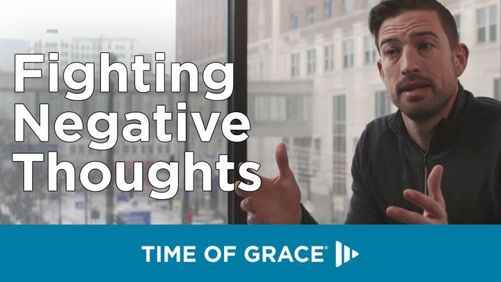 Fighting Negative Thoughts: Video Devotions From Your Time Of Grace