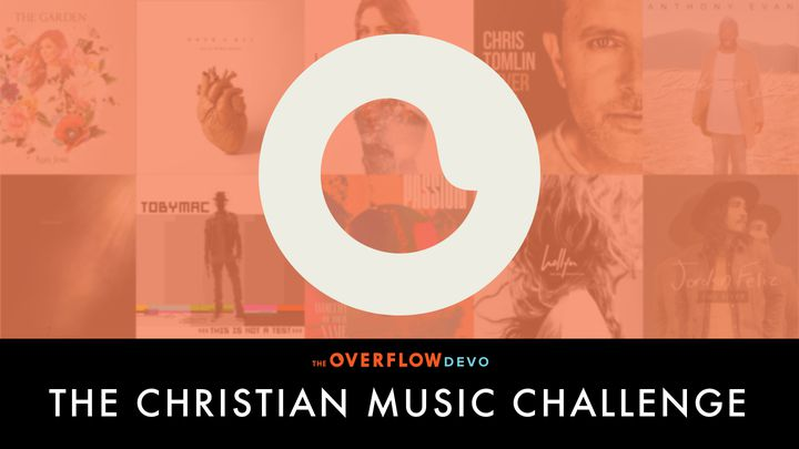 Christian Music Challenge - The Overflow Devo
