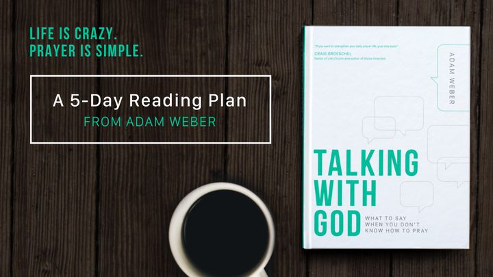 Talking With God: Life Is Crazy, Prayer Is Simple