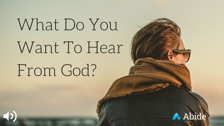 What Do You Want To Hear From God?