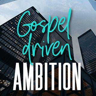 Gospel Driven Ambition