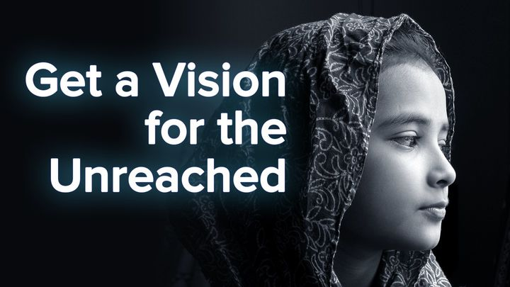 Get A Vision For The Unreached