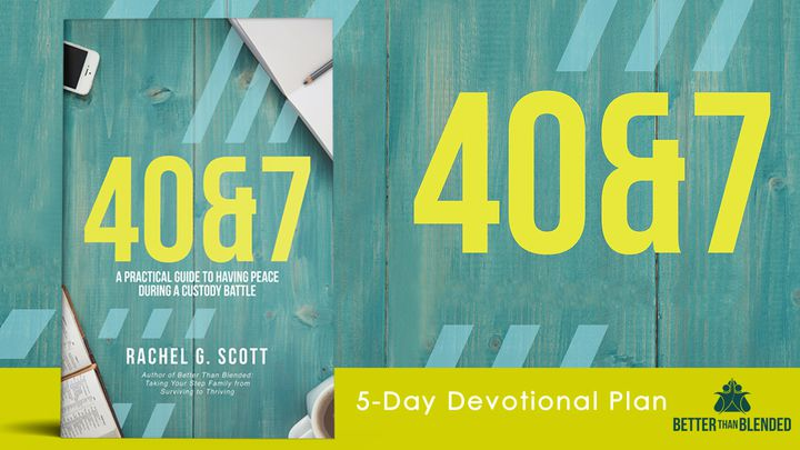 40&7 Devotional: A Guide To Peace During A Custody Battle