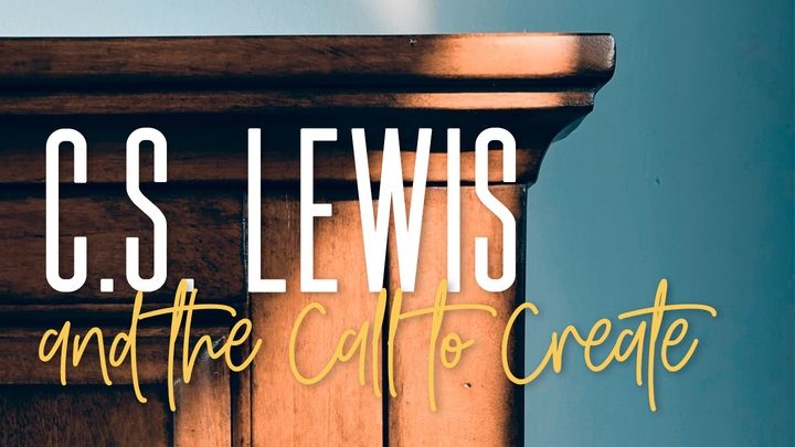 C.S. Lewis And The Call To Create
