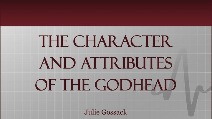 The Character And Attributes Of The Godhead