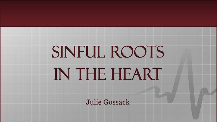 Sinful Roots In The Heart