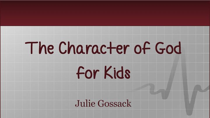 The Character Of God For Kids