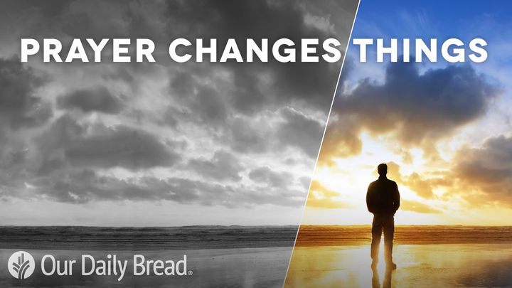 Our Daily Bread: Prayer Changes Things