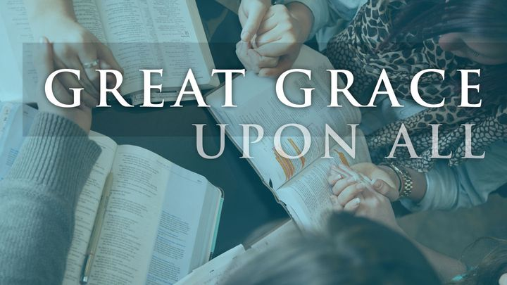 Great Grace Upon All