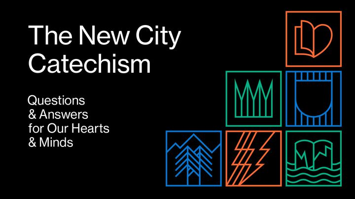 The New City Catechism: Questions And Answers For Our Hearts And Minds
