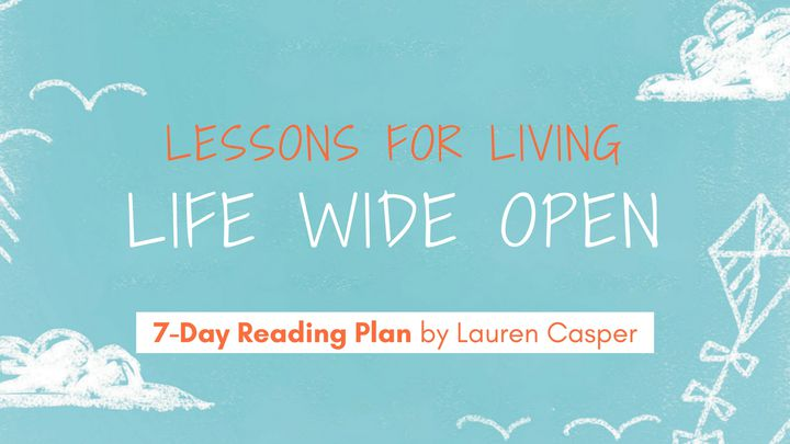 Lessons For Living Life Wide Open