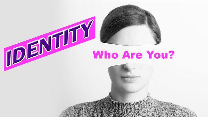 IDENTITY - Who Are You?