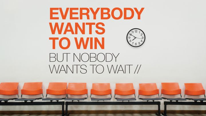 Everybody Wants To Win But Nobody Wants To Wait