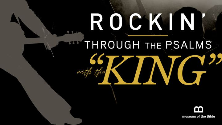 Rockin' Through The Psalms With The 'King'