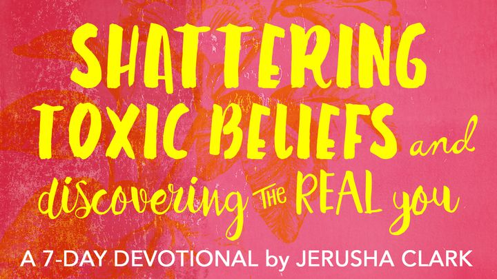 Shattering Toxic Beliefs And Discovering The Real You