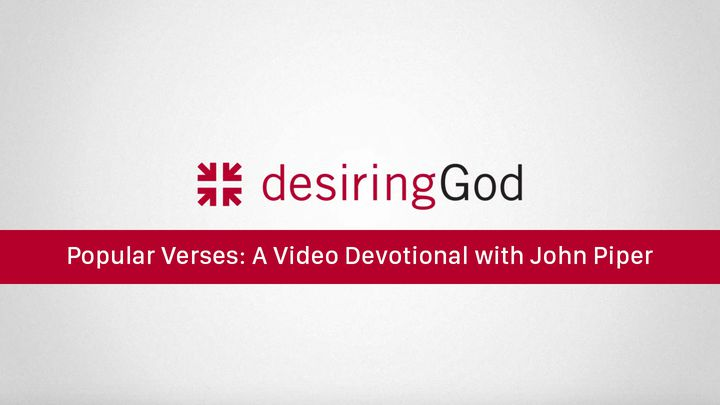 Popular Verses: A Video Devotional with John Piper