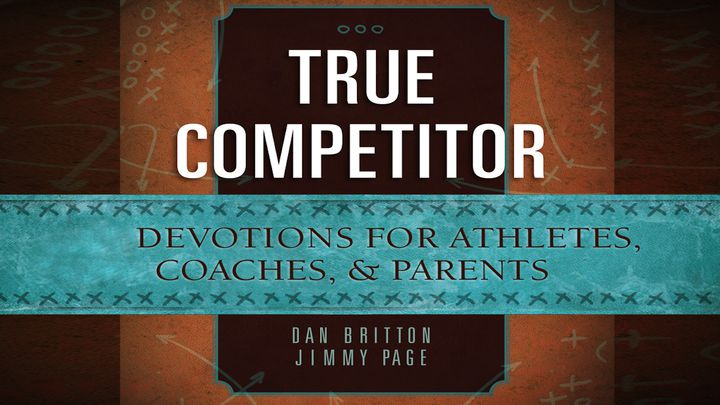 True Competitor: A 10-Day Devotional For Athletes, Coaches & Parents
