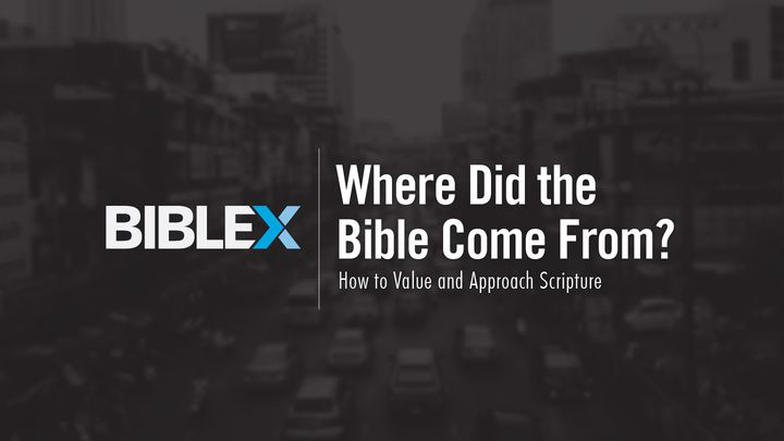 BibleX: Where Did the Bible Come From?