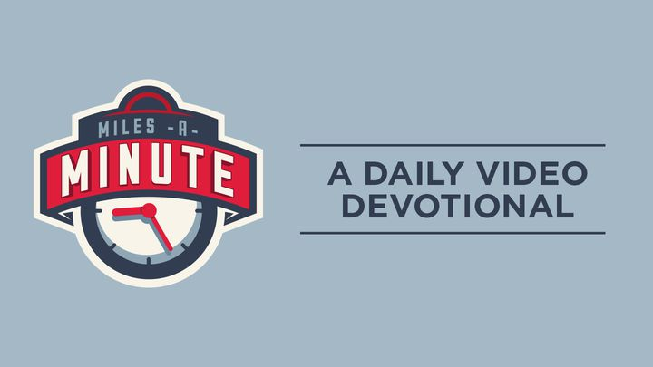 Miles A Minute - A Daily Video Devotional