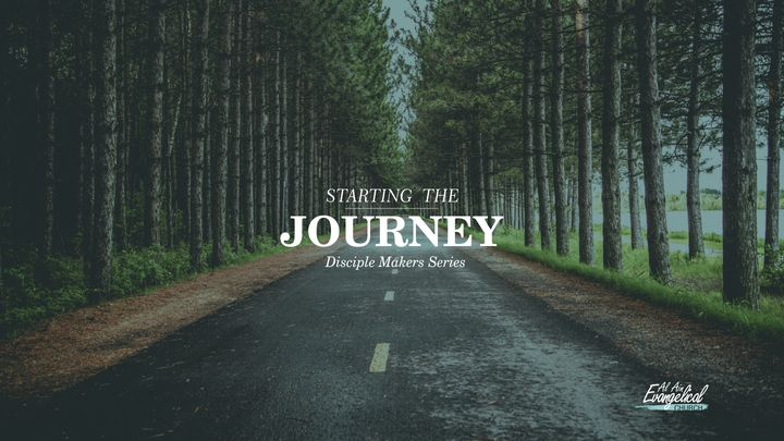 Starting The Journey -  Disciple Makers Series #1
