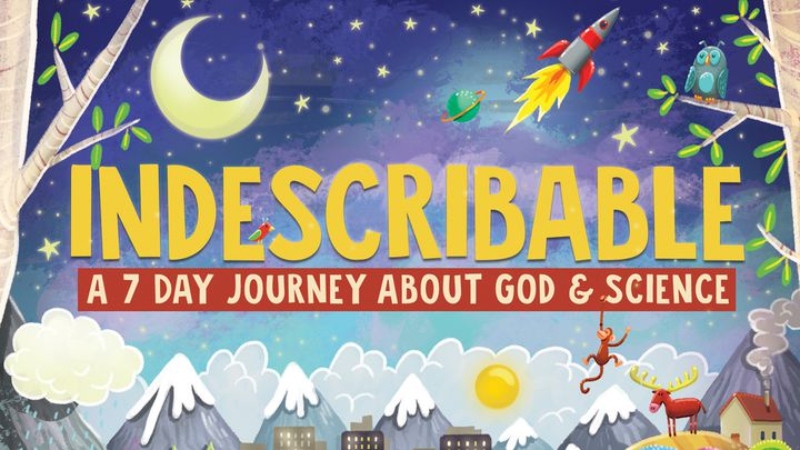 Indescribable: A 7-Day Journey About God And Science