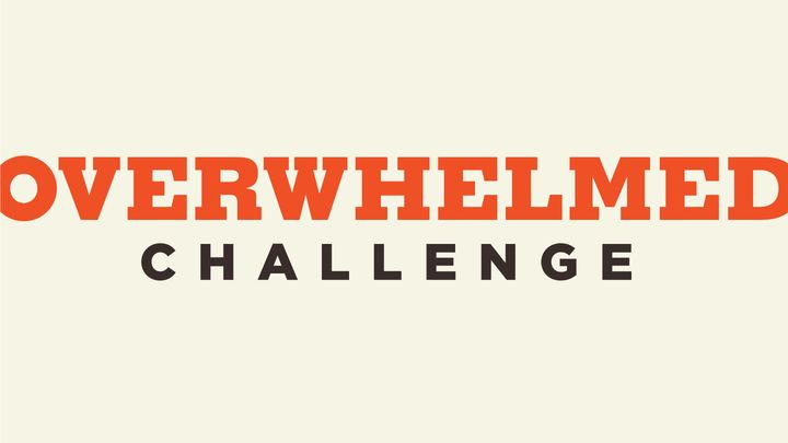 The Overwhelmed Challenge