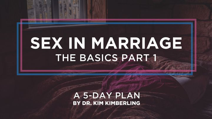 Sex In Marriage: The Basics—Part 1