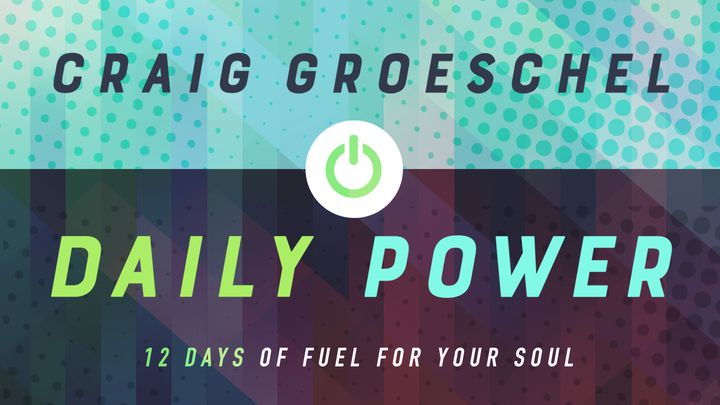 Daily Power By Craig Groeschel: Fuel For Your Soul
