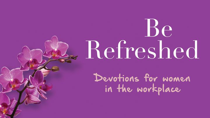 Be Refreshed: Devotions For Women In The Workplace
