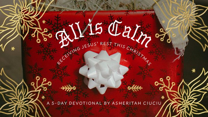 All Is Calm: Receiving Jesus' Rest This Christmas