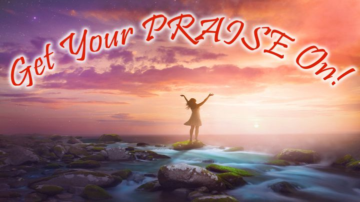 Get Your PRAISE On!