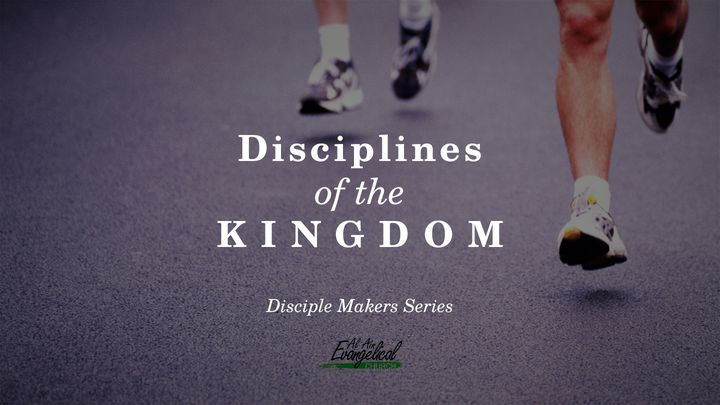 Disciplines Of The Kingdom - Disciple Makers Series #6