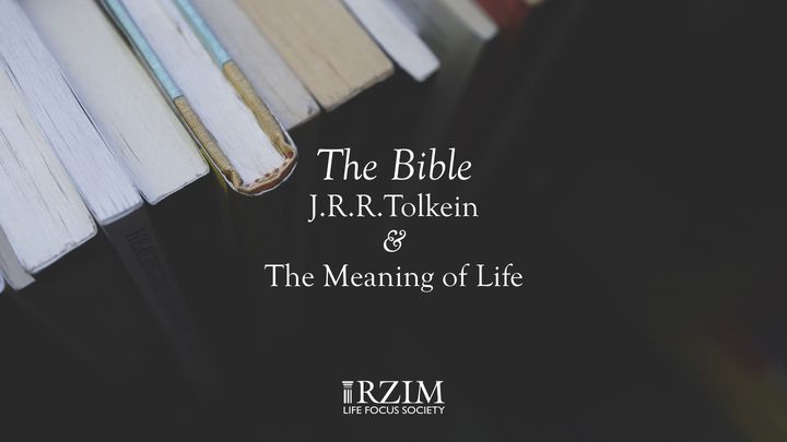 The Bible, J.R.R. Tolkien And The Meaning Of Life