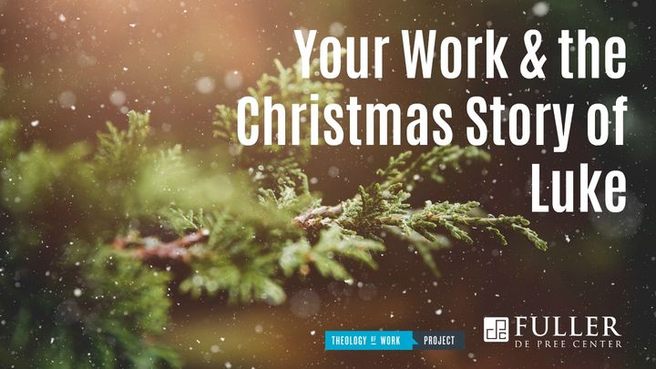 Your Work & The Christmas Story Of Luke