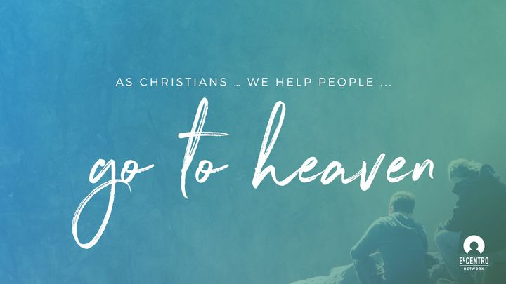 As Christians … We Help People ... Go To Heaven
